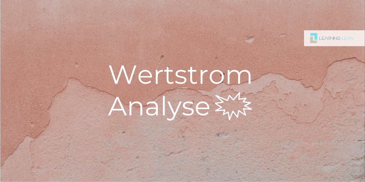 Wertstrom  – Potentialanalyse für ein ganzheitliches Verbesserungssystem